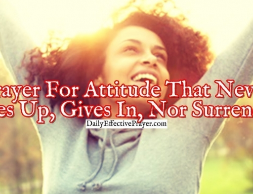 Prayer For An Attitude That Never Gives Up, Gives In, Nor Surrenders