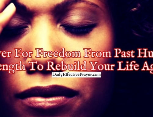 Prayer For Freedom From Past Hurt and Strength To Rebuild Your Life Again