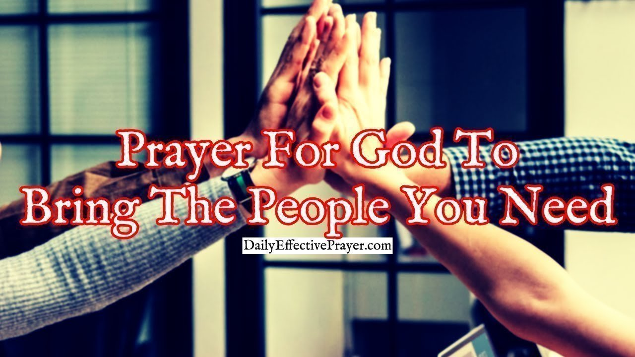 Pray this for the Lord to bring you the people you need in your life.
