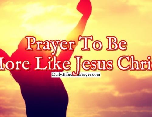 Prayer To Be More Like Jesus Christ
