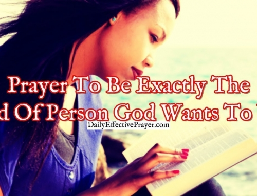 Prayer To Be Exactly The Kind Of Person God Wants To Use