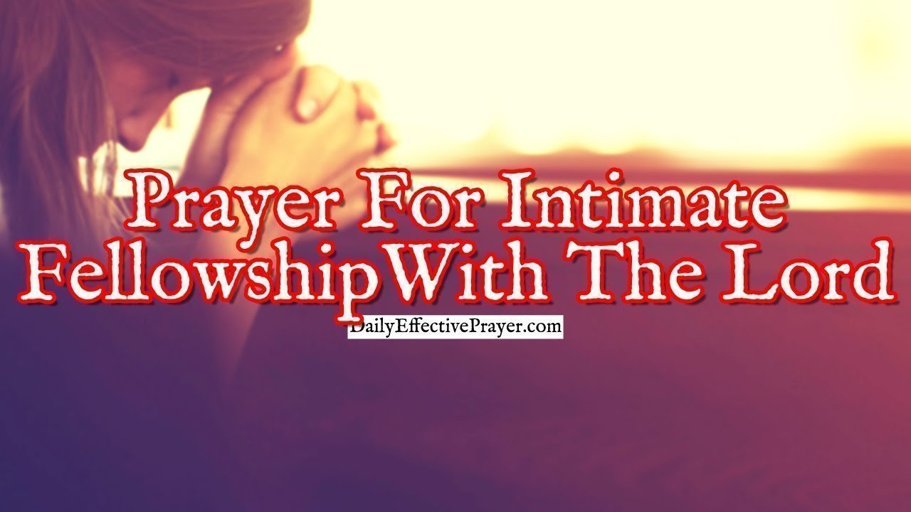 Prayer and fellowship with the Lord is wonderful.