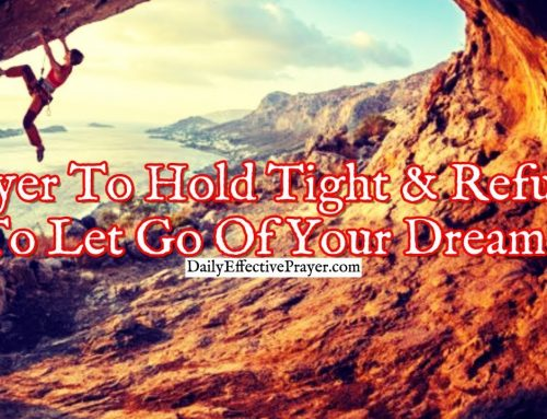 Prayer To Hold Tight and Refuse To Let Go Of Your Dream