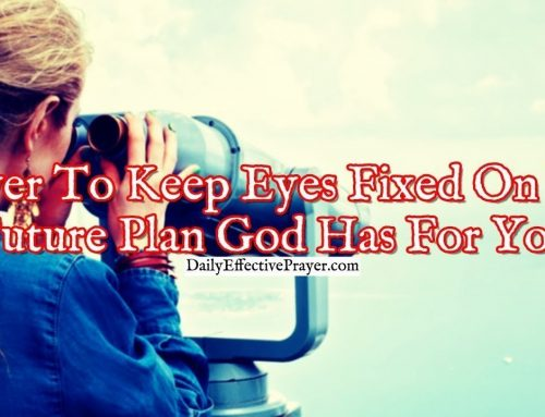 Prayer To Keep Your Eyes Fixed On The Future Plan God Has For You