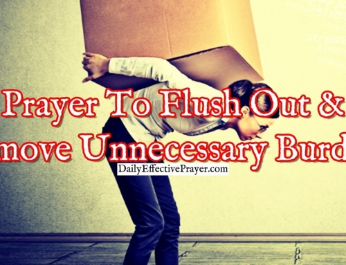 Prayer To Flush Out and Remove Unnecessary Burdens In Your Life