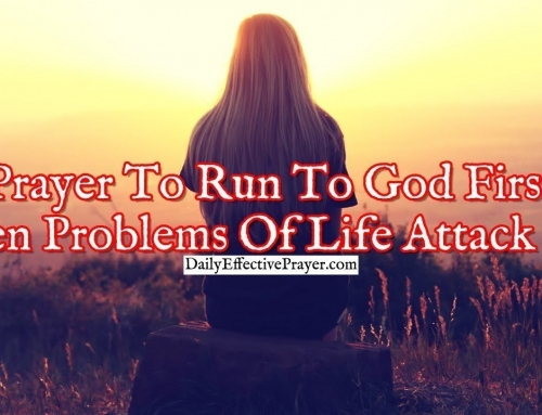 Prayer To Run To God First When Problems Of Life Attack You