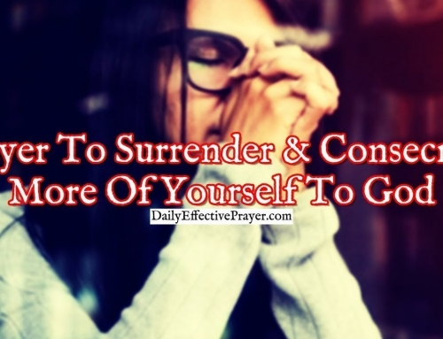 Prayer To Surrender and Consecrate More Of Yourself To God