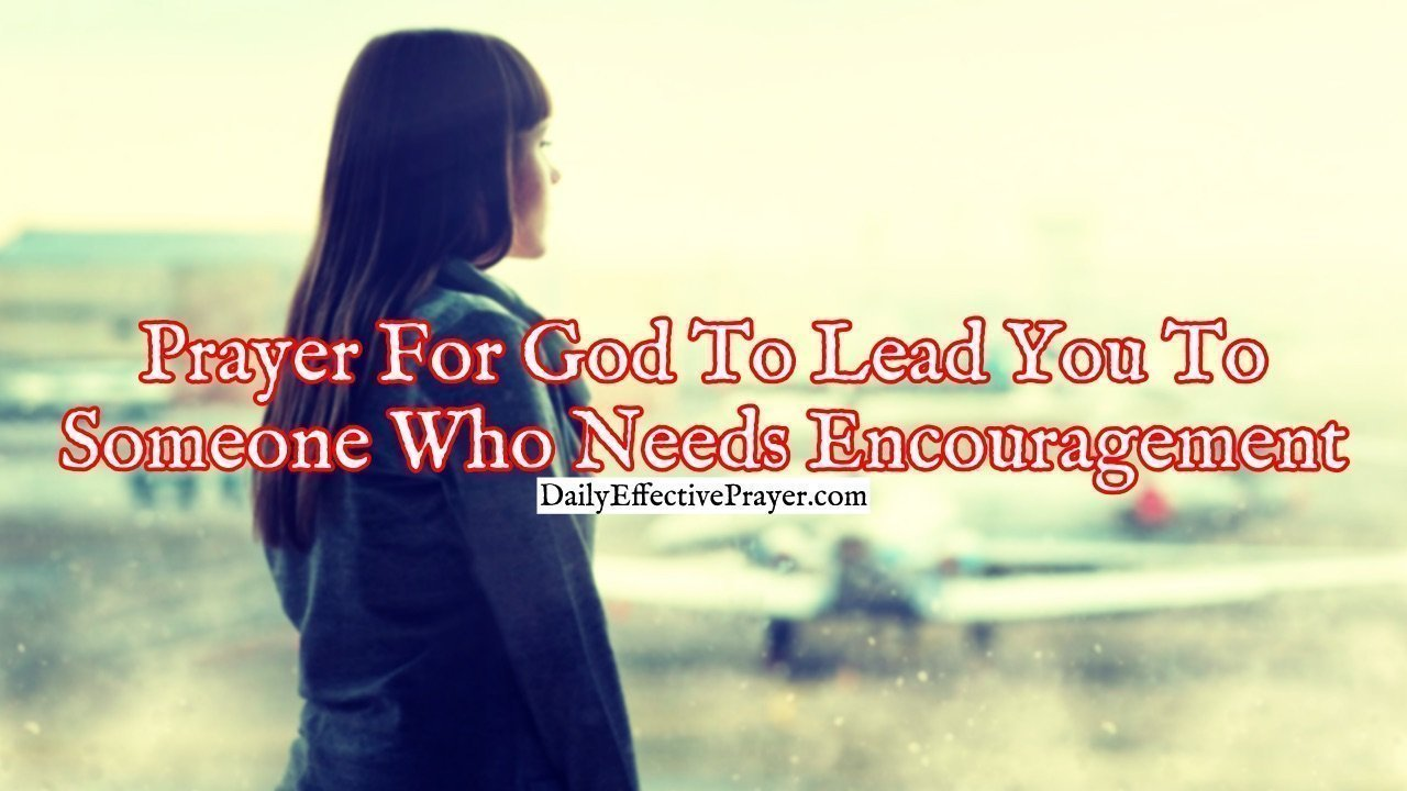 Pray this to ask the Lord to lead you to someone who needs encouragement.