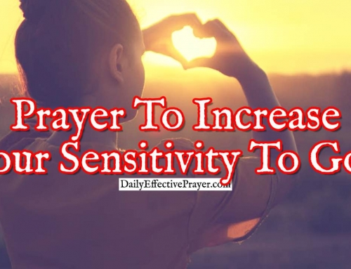 Prayer To Increase Your Sensitivity To God and Live a Life That Pleases Him