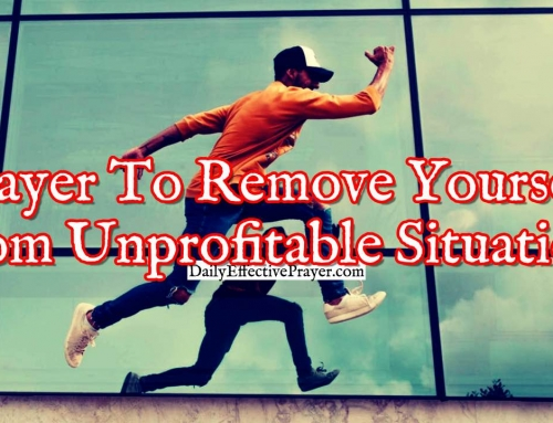 Prayer To Remove Yourself From Unprofitable Situations That Are Hurting Your Faith