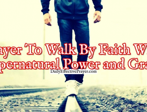 Prayer To Walk By Faith With Supernatural Power and Grace