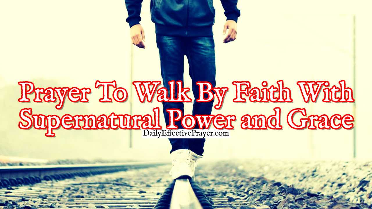 Pray this to help walk by faith with God's grace and power.