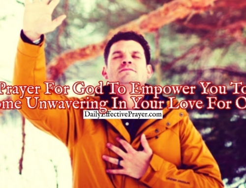 Prayer For God To Empower You To Become Unwavering In Your Love For Others