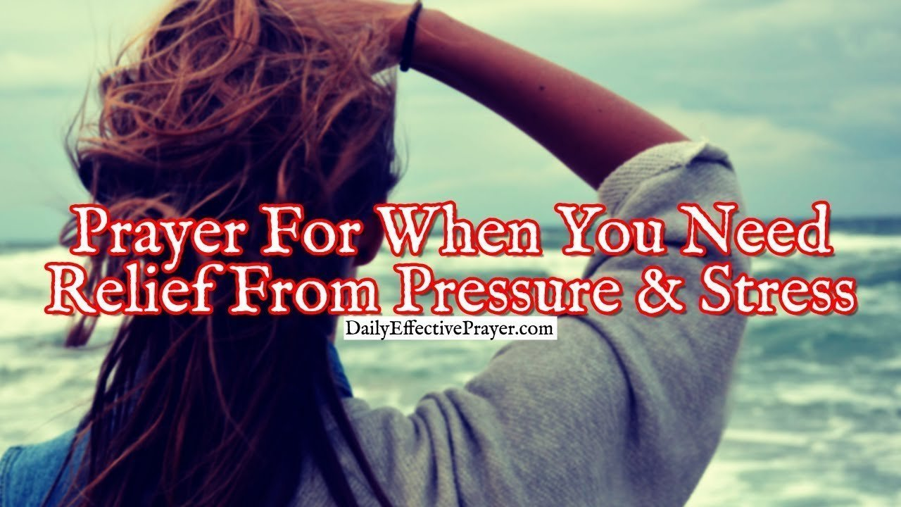 Pray this when you need relief from stress and pressure.