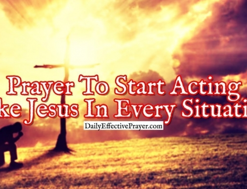 Prayer To Start Acting Like Jesus In Every Situation You Face
