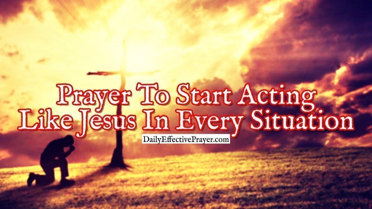 Pray this to help start acting like Jesus Christ.
