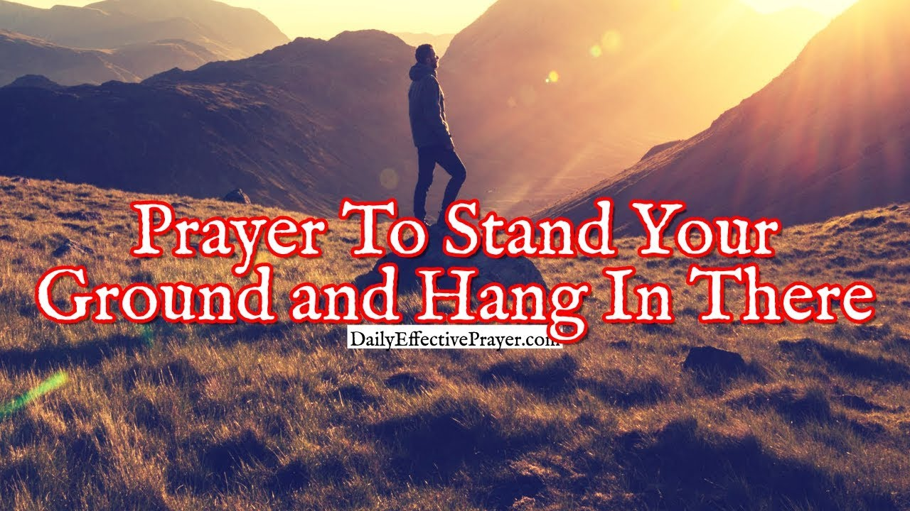 Pray this for help in standing your ground.