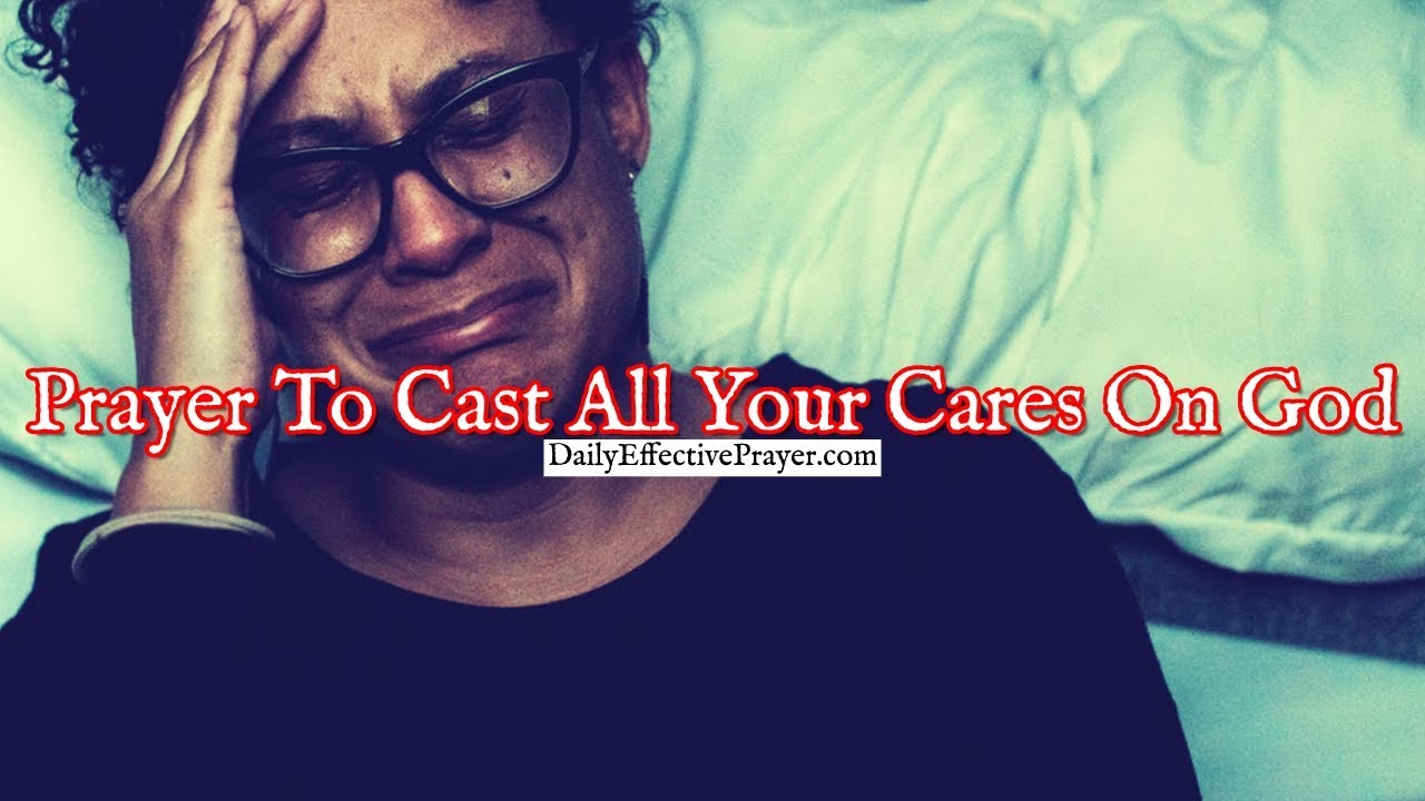 Pray this short daily prayer to cast your cares on God.