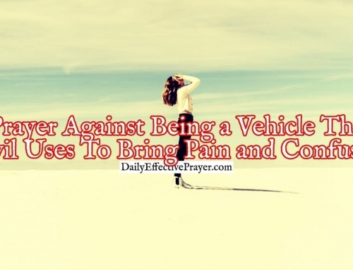 Prayer Against Being a Vehicle The Devil Uses To Bring Pain and Confusion
