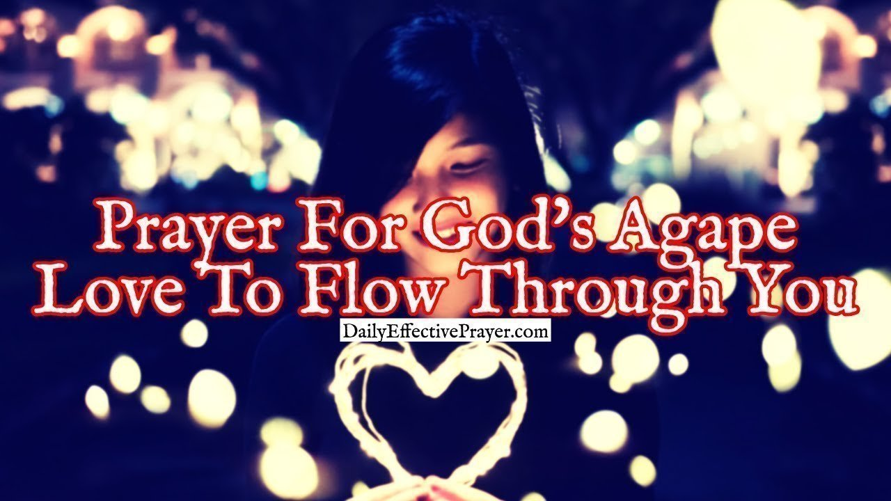 Pray this to help God's agape love flow from within you.