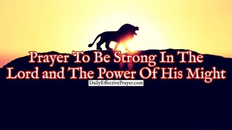 Pray this to be strong in Jesus and the power of His might.