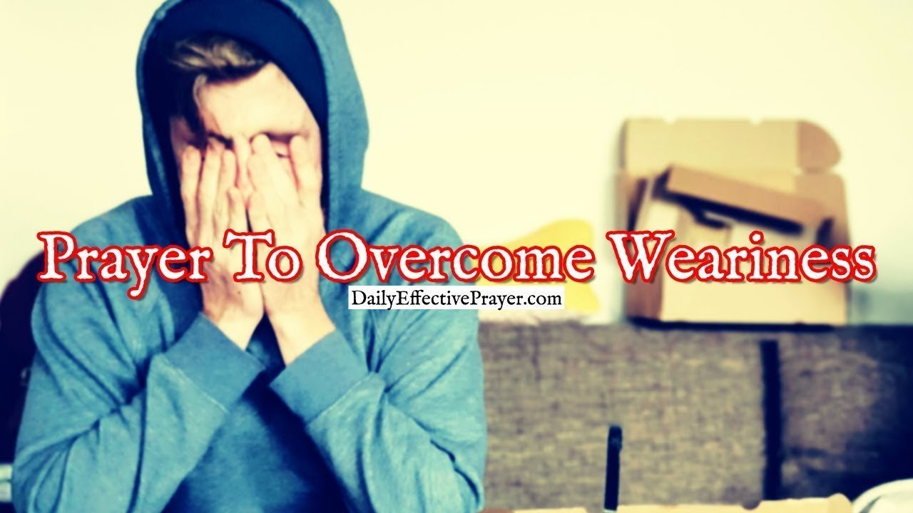 Pray this to help overcome weariness in life.