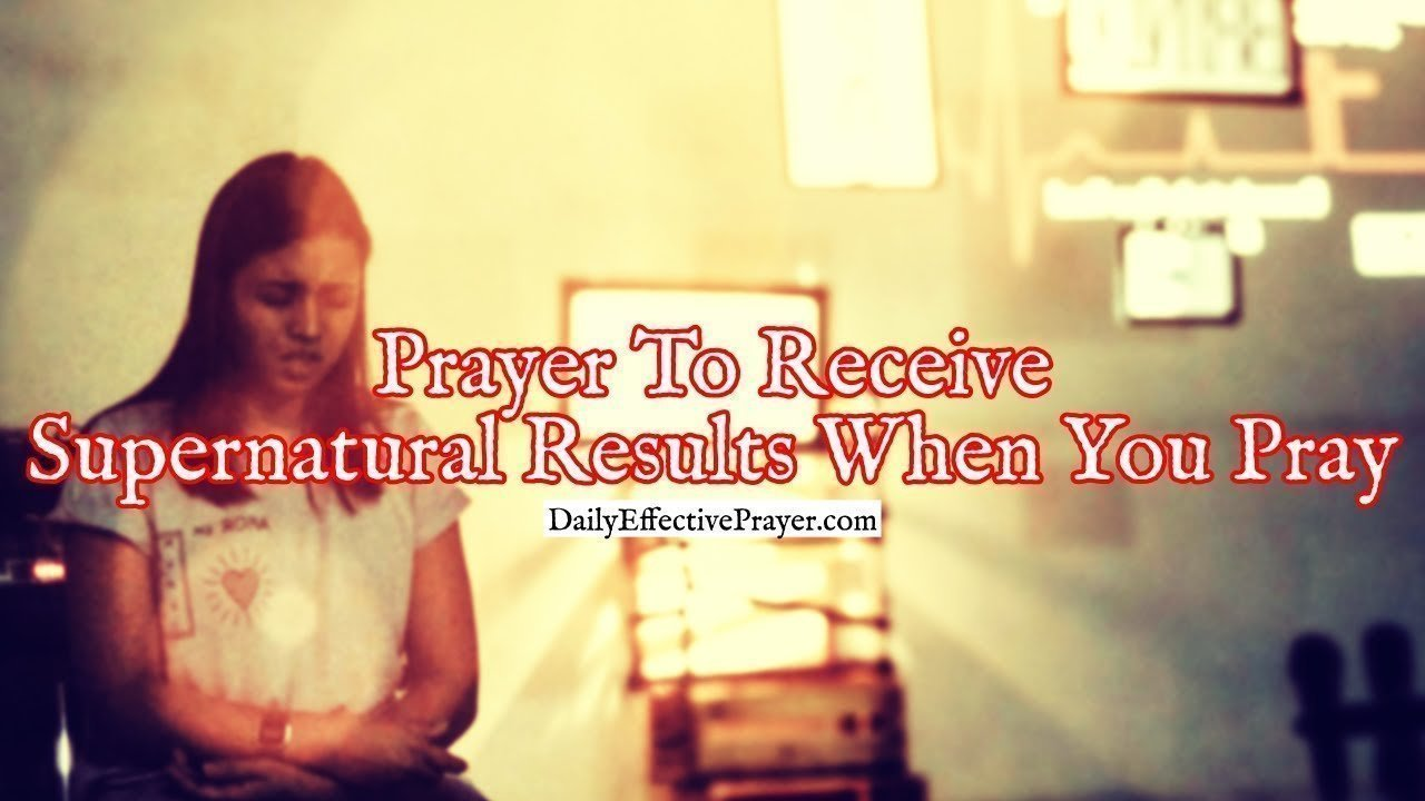 Pray this to help receive supernatural results when you pray to the Lord.