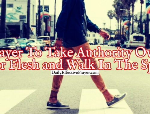 Prayer To Take Authority Over Your Flesh and Walk In The Spirit