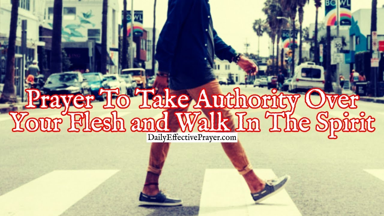 Pray this for power to walk in the spirit and not in the flesh.