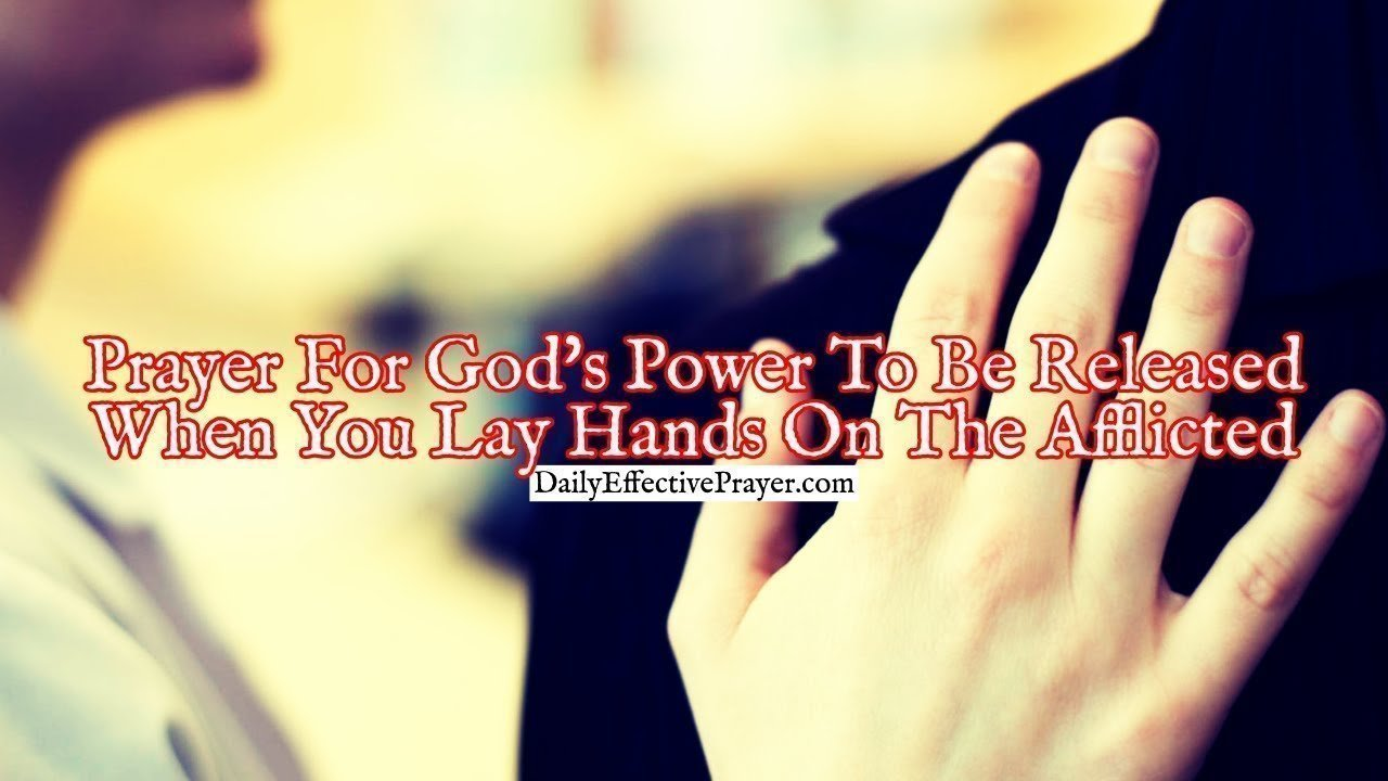 Pray this for God's power to be released when you lay hands on the afflicted and sick.