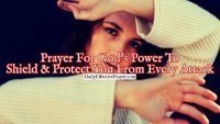Pray this to receive God's power to shield and protect you.