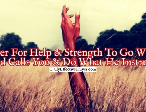 Prayer For Help and Strength To Go Where God Calls You and Do What He Instructs