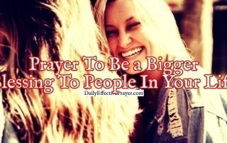 Pray this for help in becoming a bigger blessing to others.