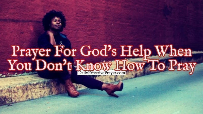 Pray this for help from the Lord when you don't know how or what to pray about.