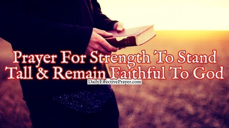Pray this for help when you need to stay strong and faithful to God.