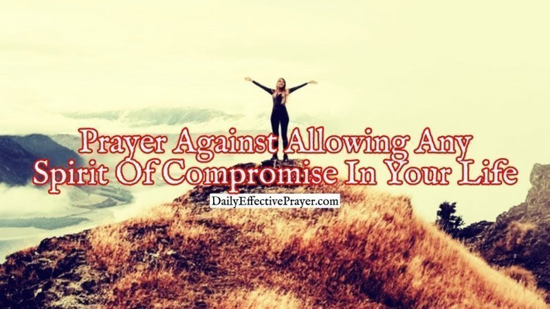 Pray this to overcome compromising in your life.