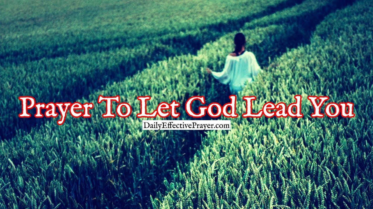 Pray this for help in letting the Lord guide you.