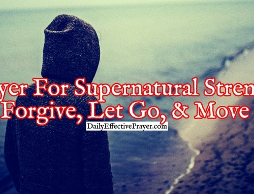 Prayer For Supernatural Strength To Forgive, Let Go, and Move On