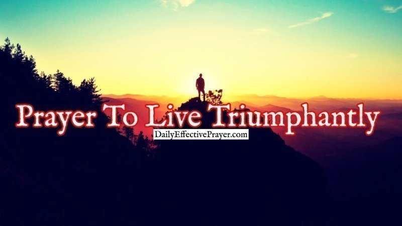 Pray this to live in victory and triumphantly.