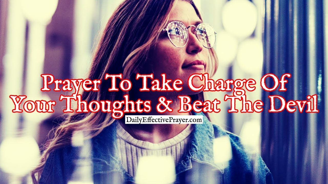 Pray this prayer for strength to take charge of your mind and thoughts.