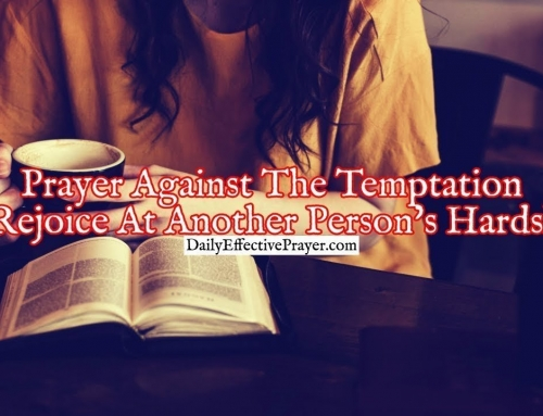 Prayer Against The Temptation To Rejoice At Another Person's Hardships
