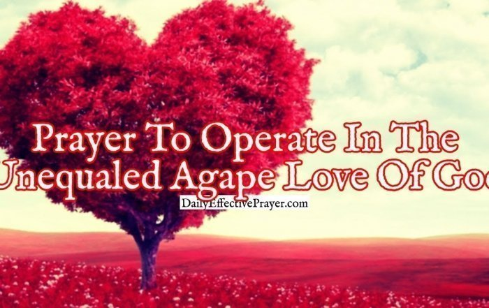 Pray this for help in walking in the agape love of God.