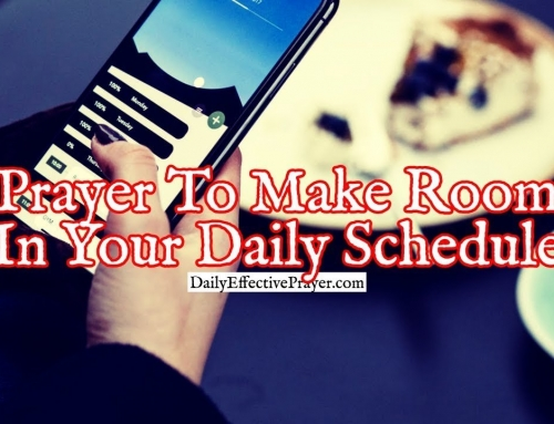 Prayer To Make Room In Your Daily Schedule To Spend Time With God