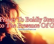 Pray this for boldness to go into the presence of the Lord.